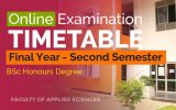 SECOND SEMESTER ONLINE EXAMINATIONS TIME TABLE – YEAR 2020 (Final Year BSc Honours Degree)